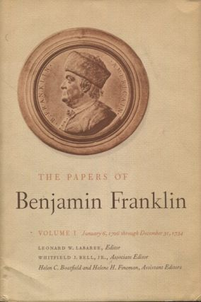 The Papers Of Benjamin Franklin Volume I; January 6, 1705 Through December 31, 1734. Leonard W....