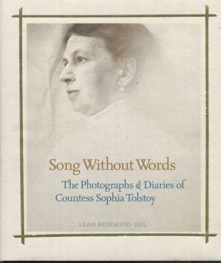 Song Without Words, The Photographs & Diaries Of Countess Sophia Tolstoy. Leah Bendavid-Val