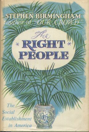 The Right People, A Portrait of the American Social Establishment. Stephen Birmingham