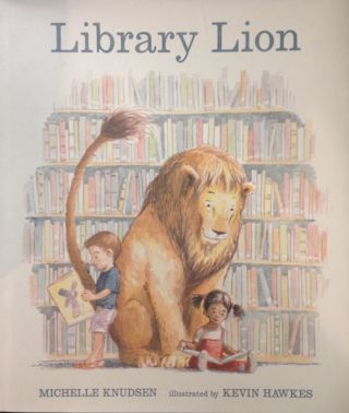 Library Lion. Michelle Knudsen, Kevin Hawkes
