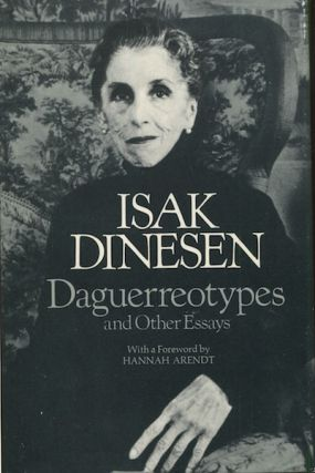 Daguerreotypes And Other Essays; With A Foreword By Hannah Arendt. Isak Dinesen