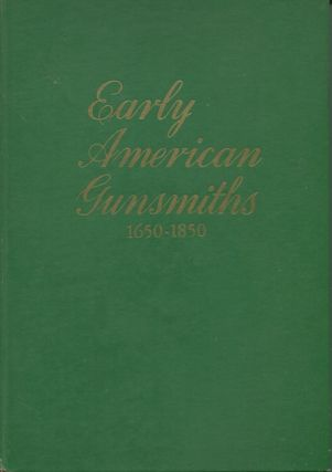 Early American Gunsmiths 1650-1850; Illustrated and Documented. Henry J. Kauffman