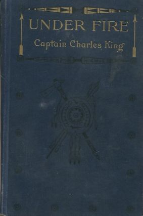 Under Fire. Captain Charles King