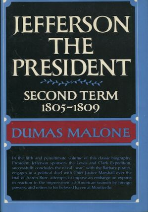 Jefferson The President, Second Term 1805-1809; Volume Five Of Jefferson And His Time. Dumas Malone
