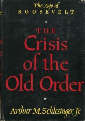 The Age Of Roosevelt; The Crisis Of The Old Order 1919-1933. Arthur M. Schlesinger Jr.