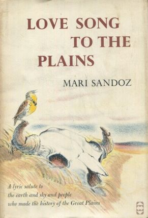 Love Song to the Plains; A Regions Of America Book. Mari Sandoz.