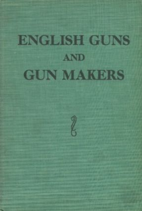 English Guns and Gun Makers. H. J. And Martin Rywell Blanch