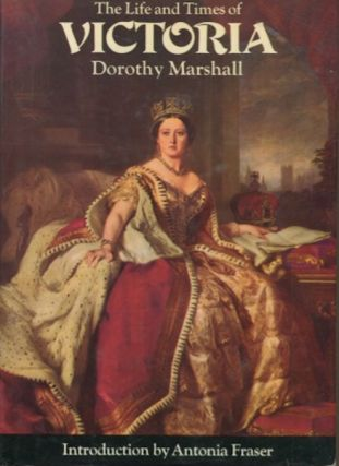 The Life And Times Of Victoria; Introduction by Antonia Fraser. Dorothy Marshall.