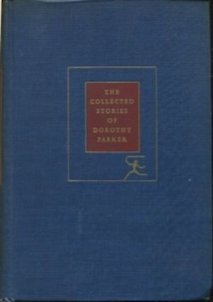 The Collected Stories Of Dorothy Parker. Dorothy Parker