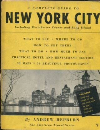 Complete Guide to New York City Including Westchester County and Long Island. Andrew A. Hepburn.