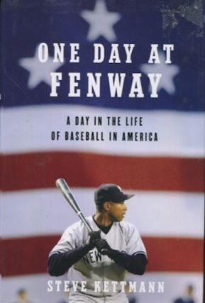 One Day At Fenway, A Day In The Life Of Baseball In America. Steve Kettman