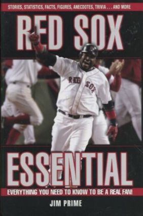Red Sox Essential, Everything You Need To Know To Be A Fan. Jim Prime