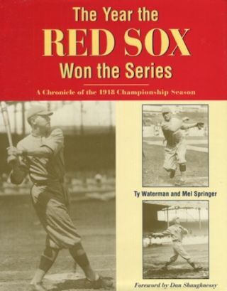 The Year The Red Sox Won The Series, A Chronicle Of The 1918 Championship Season. Ty Waterman,...