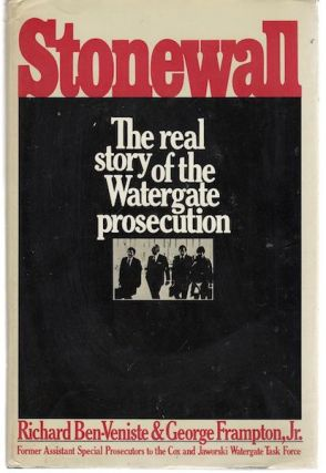 Stonewall: The Real Story of the Watergate Prosecution. Richard Ben-Veniste, George Frampton Jr
