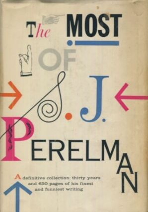 The Most of S. J. Perelman. S. J. Perelman
