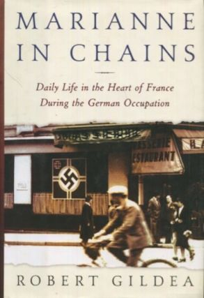 Marianne in Chains: Daily Life in the Heart of France During the German Occupation. Robert Gildea