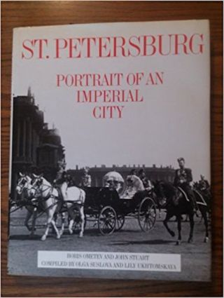 St. Petersburg: Portrait of an Imperial City. Olga Suslova, Lily Ukhtomskaya compilers, Boris...