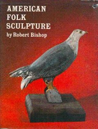 American Folk Sculpture. Robert Bishop