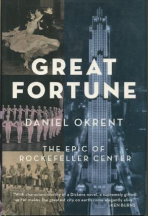 Great Fortune, The Epic Of Rockefeller Center. Daniel Okrent.
