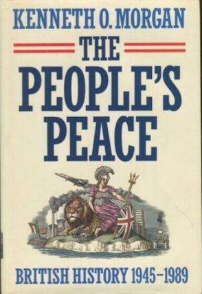 The People's Peace, British History 1945-1989. Kenneth O. Morgan