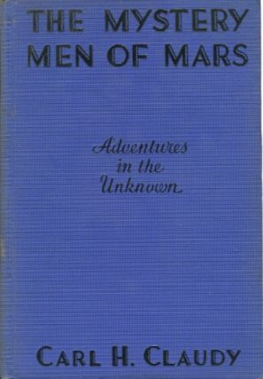 The Mystery Men Of Mars, Adventures In The Unknown. Carl H. Claudy