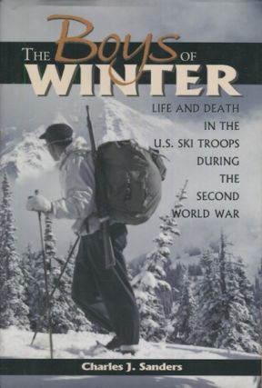 The Boys Of Winter; Life And Death In The U.S. Ski Troops During The Second World War. Charles J....