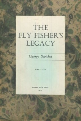 The Fly Fisher's Legacy. George Scotcher