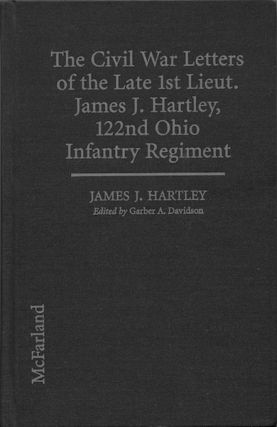 The Civil War Letters of the Late 1st Lieut. James J. Hartley, 122nd Ohio Regiment. James J....