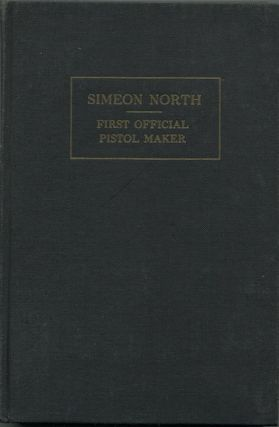 Simeon North: First Official Pistol Maker of the United States. A Memoir. LL D. North, S. N....