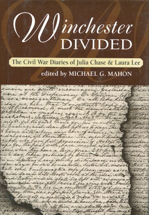 Winchester Divided: The Civi War Diaries of Julia Chase & Laura Lee. Michael G. Mahon, ed