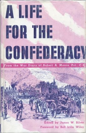 A Life for the confederacy: As Recorded in the Pocket Diaries of Pvt. Robert A. Moore, Co. G 17th...