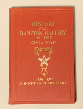 History of Hampton Battery F Independent Pennsylvania Light Artillery. William Clark, ed