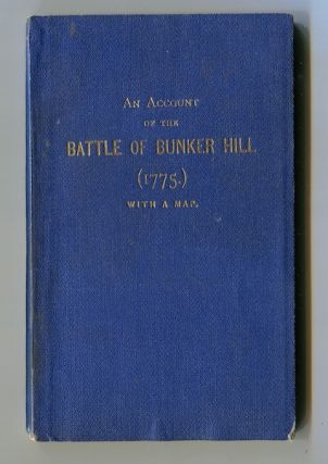 An Account of the Battle of Bunker Hilll, Compiled from Authentic Sources; With General...
