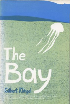 THE BAY, A NATURALIST DISCOVERS a UNIVERSE of LIFE ABOVE AND BELOW THE CHESAPEAKE. Gilbert C....